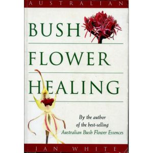 Bush Flower Healing By Ian White