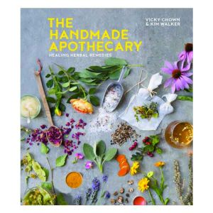 The Handmade Apothecary - Healing Herbal Remedies - Vicky Chown & Kim Walker