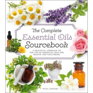 The Complete Aromatherapy & Essential Oils Sourcebook by Julia Lawless