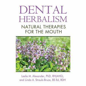 Dental Herbalism Book By Leslie M. Alexander & Linda A. Straub-Bruce (Paperback)