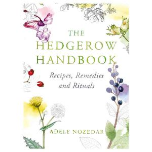 The Hedgerow Handbook By Adele Nozedar (Hardback)