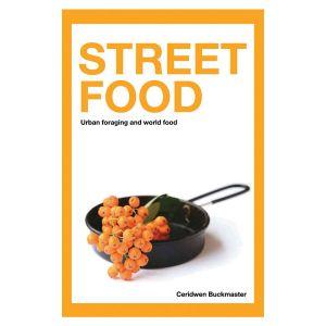 Street Food - Urban Foraging & World Food - Ceridwen Buckmaster