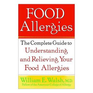 Food Allergies The Complete Guide To Understanding And Relieving Food Allergies