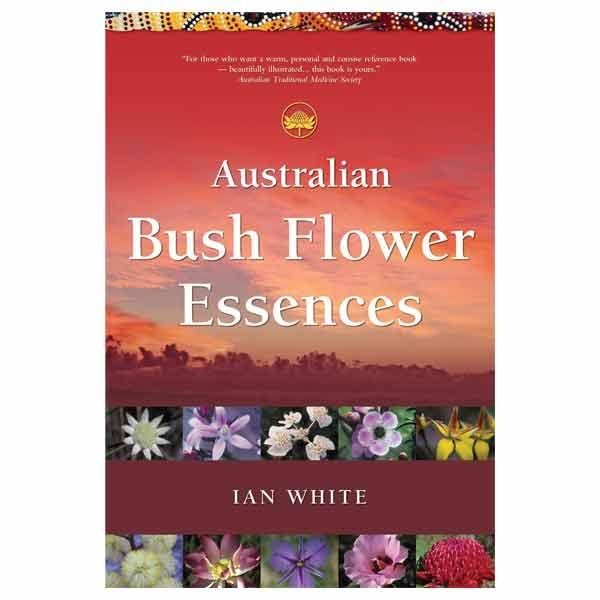 Australian Bush Flower Essences By Ian White G Baldwin Co