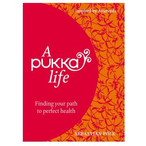 A Pukka Life ~ Finding Your Path To Perfect Health ~ Sebastian Pole