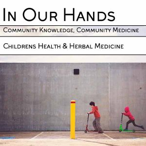In Our Hands - Childrens Health & Herbal Medicine Workshop - With Rasheeqa Ahmad