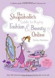 The Shopaholic's Guide to Buying Beauty & Fashion Online Patricia Davidson
