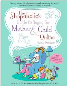 The Shopaholic's Guide to Buying for Mother & Child Online by Patricia Davidson